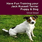 Have Fun Training Your Jack Russell Terrier Puppy & Dog | Vince Stead