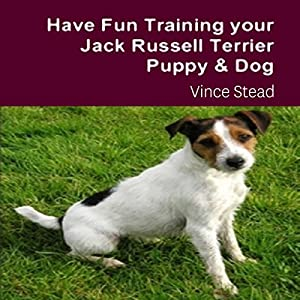 Have Fun Training Your Jack Russell Terrier Puppy & Dog Audiobook