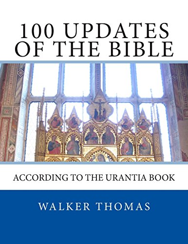 100 Updates of the Bible: According to the Urantia Book: Volume 15 (PEACE PLEASE: 1,000 Proposals to Transform the Planet and Usher in a New Age of Peace and Prosperity for All - No Exceptions)