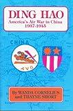Ding Hao: America's Air War in China, 1937-1945 Wanda Cornelius