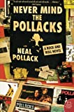 Never Mind the Pollacks: A Rock and Roll Novel (P.S.) (0060527919) by Pollack, Neal