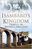 Isambard's Kingdom: Travels in Brunel's England (0750942827) by Jones, Judy