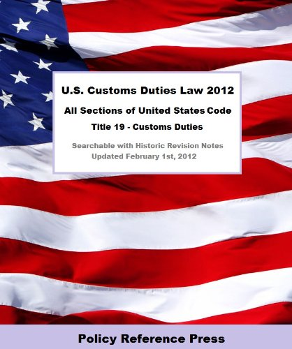 U.S. Customs Duties Law 2012 (U.S.C. Title 19 - Annotated)