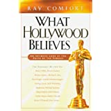 What Hollywood Believes: An Intimate Look at the Faith of the Famousby Ray Comfort