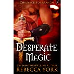 Desperate Magic: The Chronicles of Arandal, Book 3 (       UNABRIDGED) by Rebecca York Narrated by Sofia London