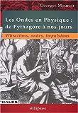 echange, troc Georges Mourier - Les ondes en physique : De Pythagore à nos jours, vibrations, ondes, impulsions