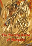 The Thirsty Horse of Mongolia