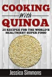 Cooking with Quinoa:: Nutrition Facts, History of Quinoa, and 25 Proven Recipes for a Healthier Diet (Lose Weight, Lower Cholesterol, Gluten Free, Natures Superfood)