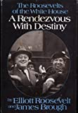 A Rendezvous with Destiny: The Roosevelts of the White House (0399115455) by Elliott Roosevelt