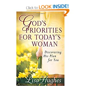 God's Priorities for Today's Woman: Discovering His Plan for You Lisa Hughes