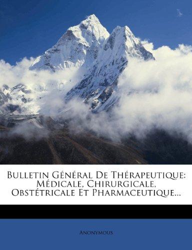 Bulletin Général De Thérapeutique: Médicale, Chirurgicale, Obstétricale Et Pharmaceutique...