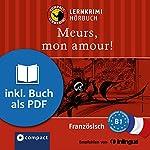 Meurs, mon amour! (Compact Lernkrimi Hörbuch): Französisch Niveau B1 - inkl. Begleitbuch als PDF | Rosemary Luksch