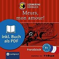 Meurs, mon amour! (Compact Lernkrimi Hörbuch): Französisch Niveau B1 - inkl. Begleitbuch als PDF Hörbuch von Rosemary Luksch Gesprochen von: Arézou Saffari-Dürr