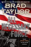 Brad Taylor All Necessary Force (Pike Logan Thriller)