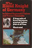 The Blond Knight of Germany: A Biography of Erich Hartmann, The Greatest Fighter Pilot of All Time