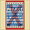 The Democracy Project: A History, a Crisis, a Movement Audiobook by David Graeber Narrated by Grover Gardner