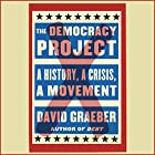 The Democracy Project: A History, a Crisis, a Movement Hörbuch von David Graeber Gesprochen von: Grover Gardner