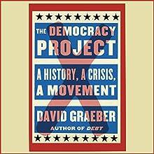 The Democracy Project: A History, a Crisis, a Movement | Livre audio Auteur(s) : David Graeber Narrateur(s) : Grover Gardner