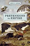 Pretensions to Empire: Notes on the Criminal Folly of the Bush Administration (1595582290) by Lapham, Lewis H.