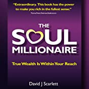 The Soul Millionaire: True Wealth is Within Your Reach | [David J Scarlett]