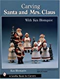 Carving Santa And Mrs. Claus (Schiffer Book for Carvers) (0764317652) by Blomquist, Ken
