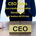 Ceo Tools: Successful Executive Handbook Audiobook by Ade Asefeso, MCIPS, MBA Narrated by Chaz Allen