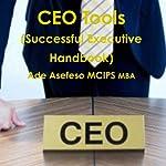 Ceo Tools: Successful Executive Handbook | Ade Asefeso, MCIPS, MBA