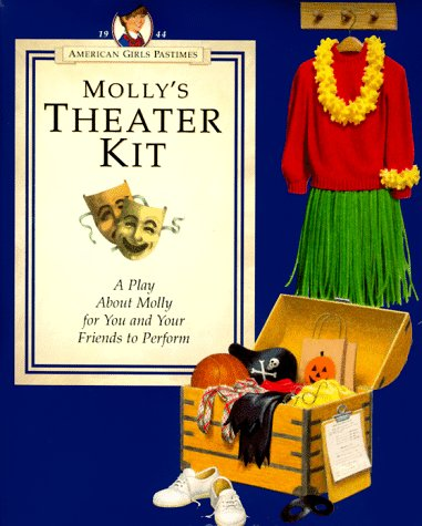 Molly's Theater Kit: A Play about Molly for You and Your Friends to Perform (American Girls Pastimes)