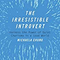 The Irresistible Introvert: Harness the Power of Quiet Charisma in a Loud World Audiobook by Michaela Chung Narrated by Lisa Stathoplos