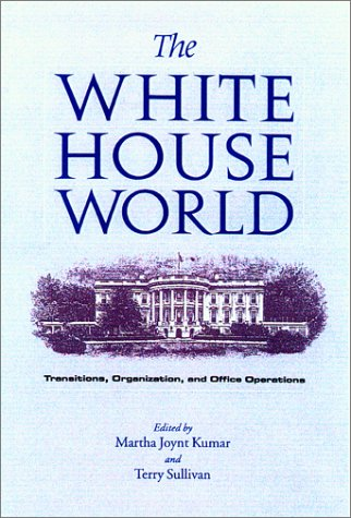 The White House World: Transitions, Organization, and Office Operations (Joseph V. Hughes Jr. and Holly O. Hughes Series