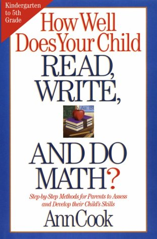 How Well Does Your Child Read, Write, And Do Math?: Step-By-Step Methods For Parents To Assess And Develop Their Child'S Skills
