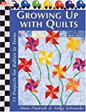 Growing Up with Quilts: 15 Projects for Babies to Teens (That Patchwork Place) (1564775399) by Dietrich, Mimi