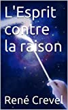 img - for L'Esprit contre la raison (French Edition) book / textbook / text book