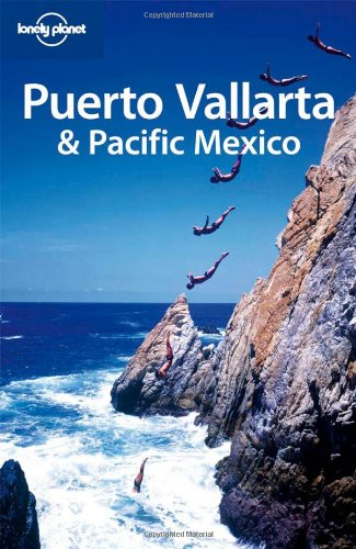 Lonely Planet Puerto Vallarta and Pacific Mexico (Regional Travel Guide)