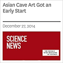 Asian Cave Art Got an Early Start Periodical by  Society for Science & The Public Narrated by Mark Moran