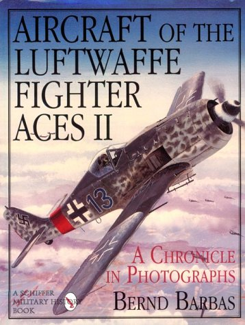 Aircraft of the Luftwaffe Fighter Aces II: A Chronicle in Photographs: v. 2 (Schiffer Military/Aviation History)