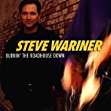 Burnin' the Roadhouse Downby Steve Wariner
