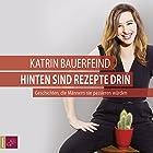 Hinten sind Rezepte drin: Geschichten, die Männern nie passieren würden Hörbuch von Katrin Bauerfeind Gesprochen von: Katrin Bauerfeind