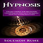 Hypnosis: Crash Course for Beginners: Learn Self Hypnosis, Mind Control and Hypnotize Anyone Now! | Solemon Rune