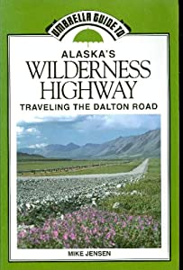 Umbrella Guide to Alaska's Wilderness Highway/Traveling the Dalton Road (Umbrella Guides) Michael Jensen