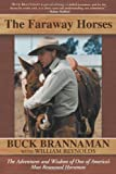The Faraway Horses: The Adventures and Wisdom of One of Americas Most Renowned Horsemen