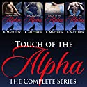 Touch of the Alpha: The Complete Series Audiobook by K Matthew Narrated by Sierra Kline