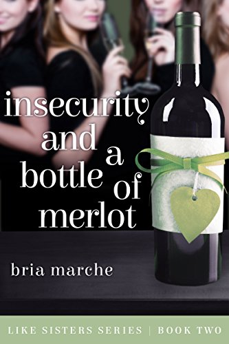 Insecurity and a Bottle of Merlot: (Like Sisters Series Book 2)  Chick Lit: A Romantic Comedy (White Plains New York compare prices)