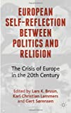 img - for European Self-Reflection Between Politics and Religion: The Crisis of Europe in the 20th Century book / textbook / text book