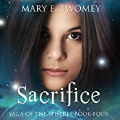 Sacrifice: Saga of the Spheres | Mary E. Twomey