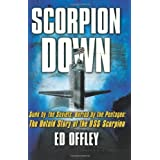Scorpion Down: Sunk By the Soviets, Buried By the Pentagon: the Untold Story Of the Uss Scorpionby Ed Offley