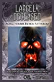 img - for Largely Deceased: Digital Horror Fiction Anthology (Horror Fiction Series One) (Volume 1) book / textbook / text book