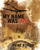 img - for MY NAME WAS FIVE: A Novel of the Second World War book / textbook / text book