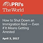 How to Shut Down an Immigration Raid — Even if It Means Getting Arrested | Simon Thompson