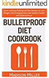 Bulletproof Diet Cookbook - Quick and Easy Bulletproof Diet Recipes to Lose Weight, Feel Energized and Gain Radiant Health and Optimal Focus
